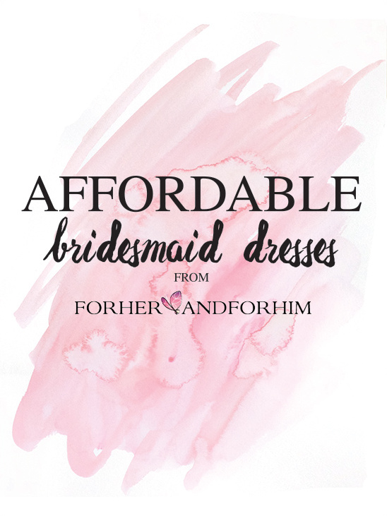 affordable bridesmaid dresses from For Her and For Him