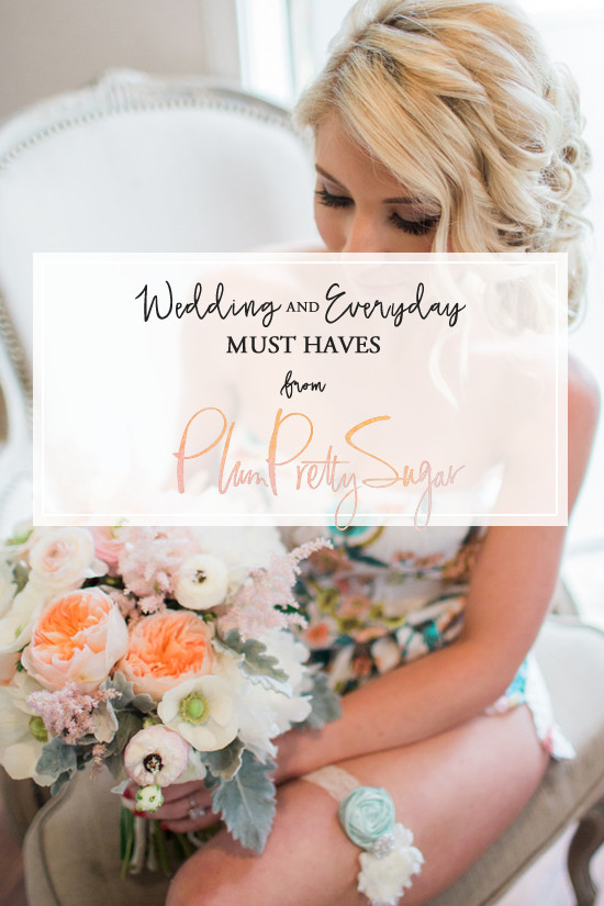 Wedding And Everyday Must Haves From Plum Pretty Sugar @weddingchicks