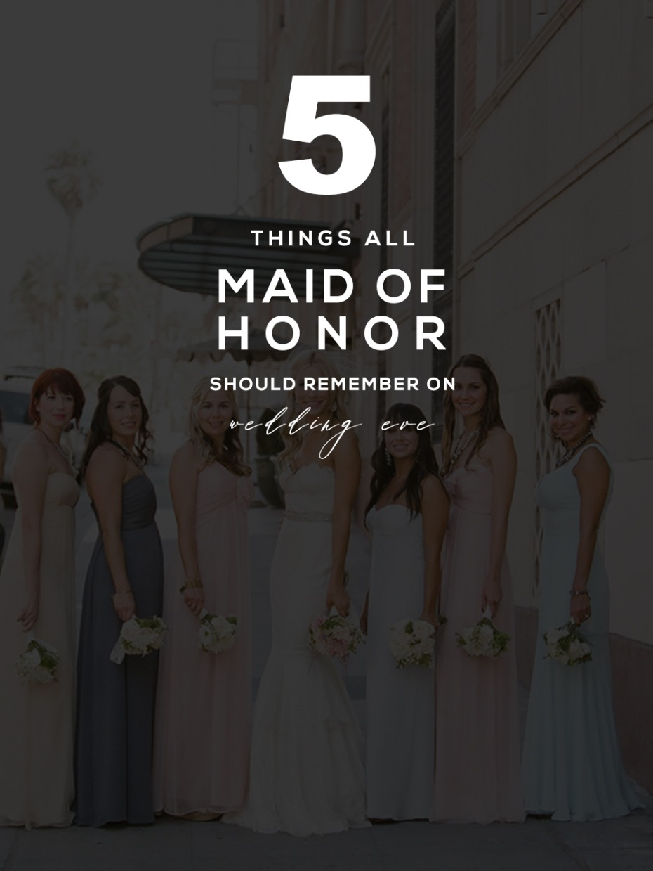 5 Things All Maids of Honor Should Remember on Wedding Eve