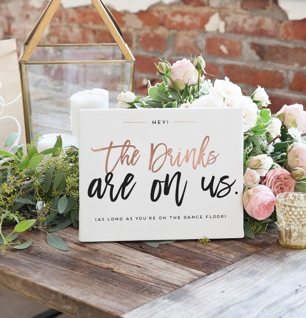 Like the sign says, drinks are on us!! At Miss Design Berry, we want you to have every sign that you can think of for your big day